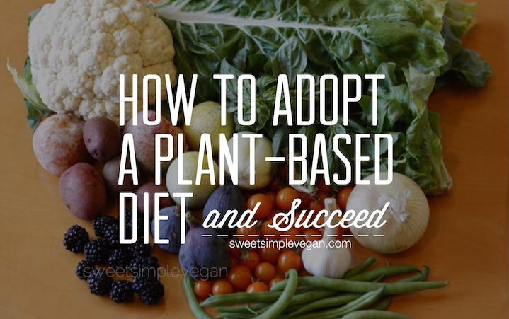 How to Adopt A Plant-Based:Vegan Diet and Succeed