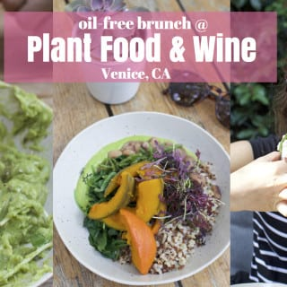 Plant Food and Wine – Venice, CA {Oil-Free Brunch Options}